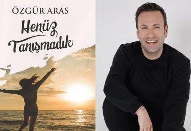"""Özgür Aras'ın yeni kitabı """"Henüz Tanışmadık"""" çıktı"""